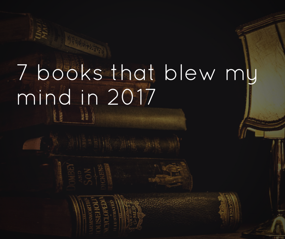 7 Books That Blew My Mind In 2017 Anis Qizilbash